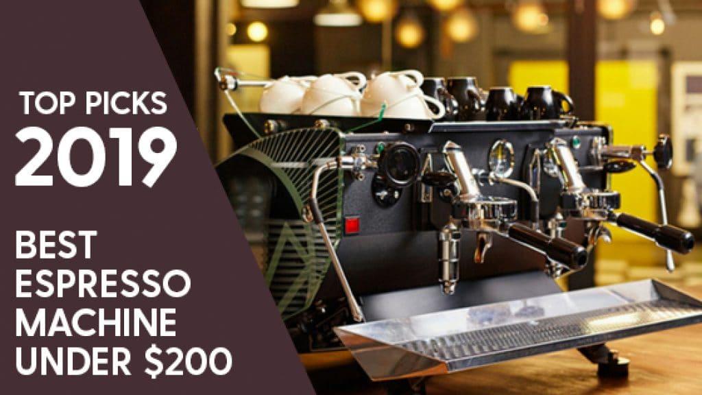 Best Espresso Machine Under 200 In 2019