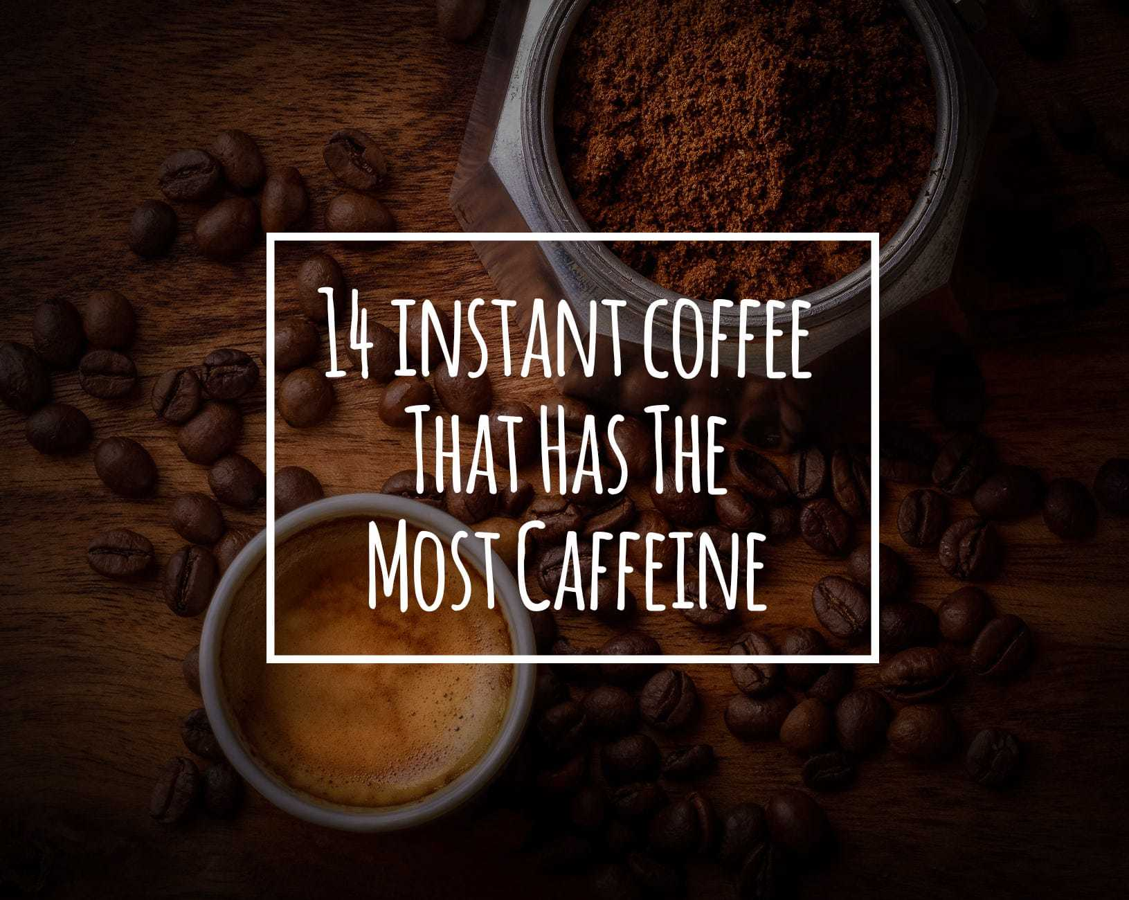Which Instant Coffee Has The Most Caffeine